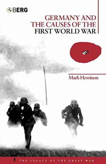 9781859738702-1859738702-Germany and the Causes of the First World War (The Legacy of the Great War)