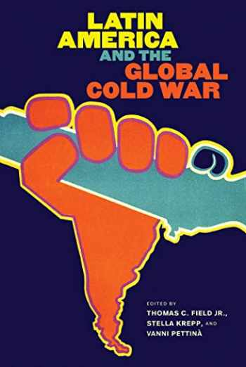 9781469655697-1469655691-Latin America and the Global Cold War (The New Cold War History)