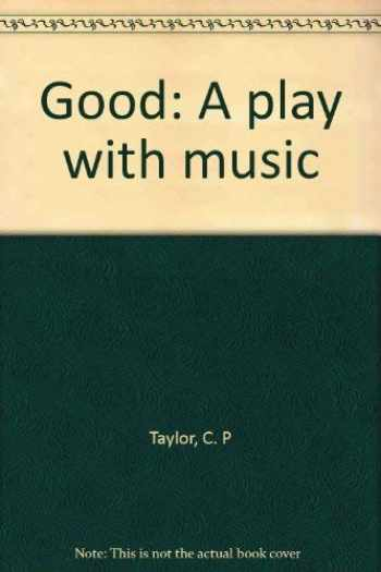9780871293923-0871293927-Good: A play with music