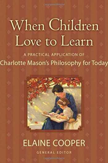 9781581342598-1581342594-When Children Love to Learn: A Practical Application of Charlotte Mason's Philosophy for Today