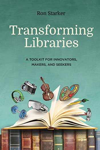 9781949791099-1949791092-Transforming Libraries: A Toolkit for Innovators, Makers, and Seekers