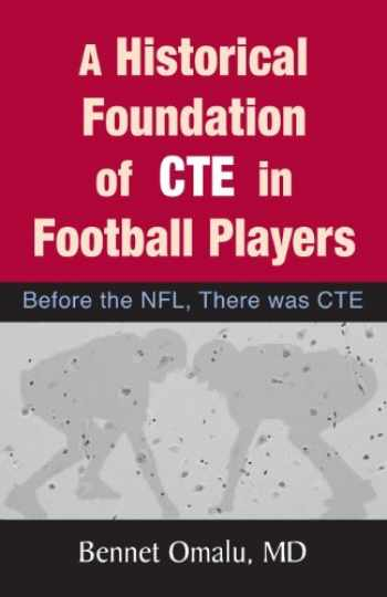 9780991635313-0991635310-A Historical Foundation of CTE in Football Players: Before the NFL, There was CTE