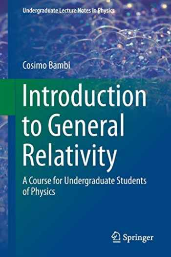 9789811310898-9811310890-Introduction to General Relativity: A Course for Undergraduate Students of Physics (Undergraduate Lecture Notes in Physics)