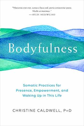 9781611805109-1611805104-Bodyfulness: Somatic Practices for Presence, Empowerment, and Waking Up in This Life