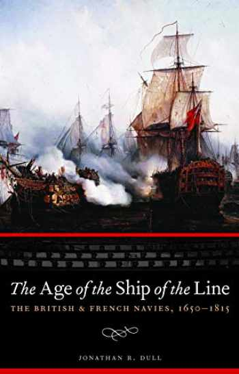 9780803235182-0803235186-The Age of the Ship of the Line: The British and French Navies, 1650-1815 (Studies in War, Society, and the Military)