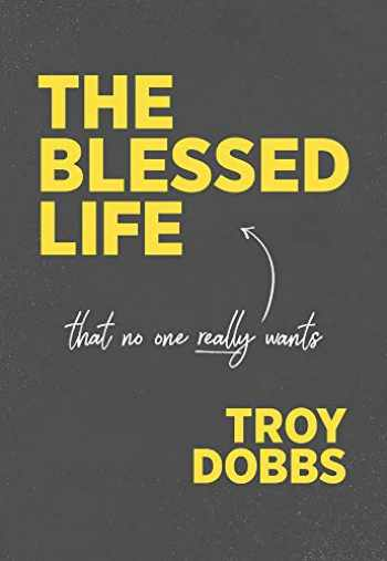 9781939881205-193988120X-The Blessed Life, that no one really wants