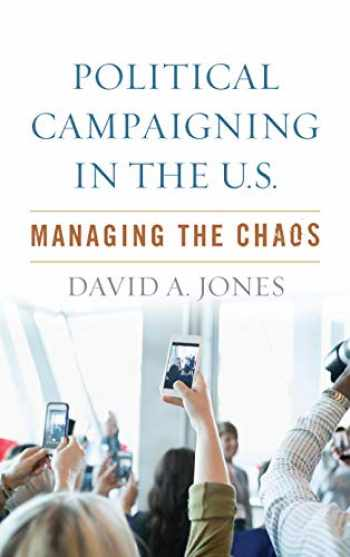 9781538115190-1538115190-Political Campaigning in the U.S.: Managing the Chaos