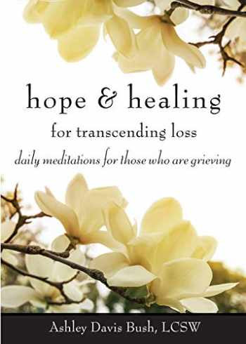 9781573246675-1573246670-Hope & Healing for Transcending Loss: Daily Meditations for Those Who Are Grieving (Meditations for Grief, Grief Gift, Bereavement Gift)