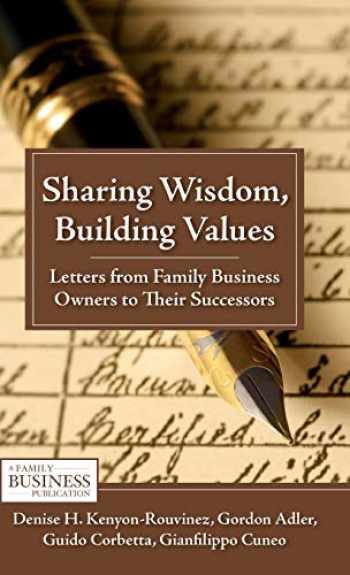 9780230111202-0230111203-Sharing Wisdom, Building Values: Letters from Family Business Owners to Their Successors (A Family Business Publication)