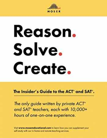 9781541026919-1541026918-Reason. Solve. Create.: The Insider's Guide to the ACT and SAT.