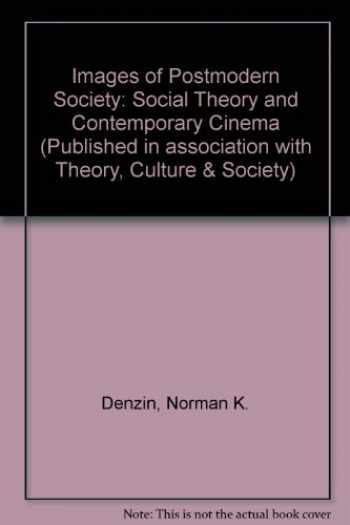9780803985155-0803985150-Images of Postmodern Society: Social Theory and Contemporary Cinema (Published in association with Theory, Culture & Society)
