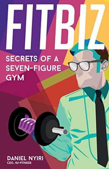9780998701707-099870170X-Fitbiz: Secrets of a Seven-Figure Gym