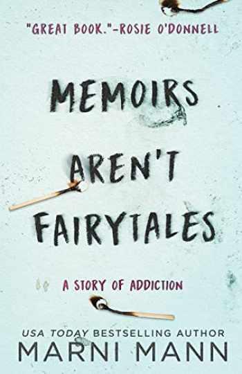9781532984310-1532984316-Memoirs Aren't Fairytales: A Story of Addiction (Memoir Series)