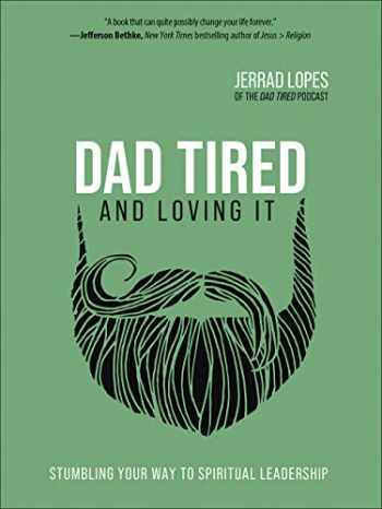 9780736977166-0736977163-Dad Tired and Loving It: Stumbling Your Way to Spiritual Leadership