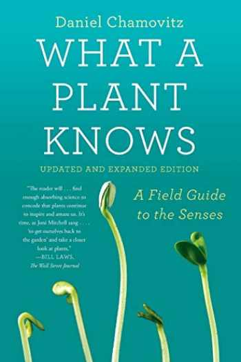 9780374537128-0374537127-What a Plant Knows: A Field Guide to the Senses: Updated and Expanded Edition