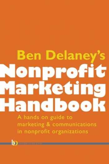 9781497341135-1497341132-Ben Delaney's Nonprofit Marketing Handbook: The hands-on guide to marketing and communications in nonprofit organizations