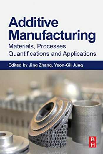 9780128121559-0128121556-Additive Manufacturing: Materials, Processes, Quantifications and Applications
