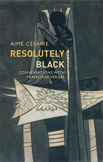 9781509537150-1509537155-Resolutely Black: Conversations with Francoise Verges (Critical South)