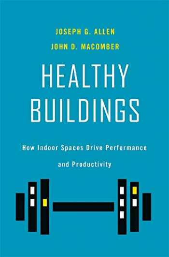 9780674237971-0674237978-Healthy Buildings: How Indoor Spaces Drive Performance and Productivity