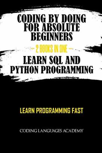 9781082841828-108284182X-Coding by Doing: For Absolute Beginners – 2 Books in One – Learn SQL and Python Programming: Learn Programming Fast