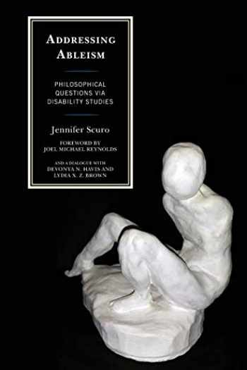 9781498540766-1498540767-Addressing Ableism: Philosophical Questions via Disability Studies