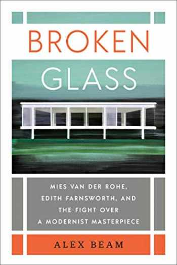 9780399592713-0399592717-Broken Glass: Mies van der Rohe, Edith Farnsworth, and the Fight Over a Modernist Masterpiece