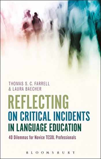 9781474255837-1474255833-Reflecting on Critical Incidents in Language Education: 40 Dilemmas For Novice TESOL Professionals