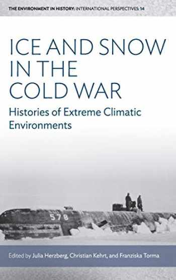 9781785339868-1785339869-Ice and Snow in the Cold War: Histories of Extreme Climatic Environments (Environment in History: International Perspectives, 14)