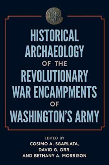 9780813056401-0813056403-Historical Archaeology of the Revolutionary War Encampments of Washington's Army