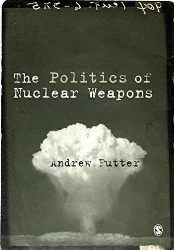 9781446294314-1446294315-The Politics of Nuclear Weapons