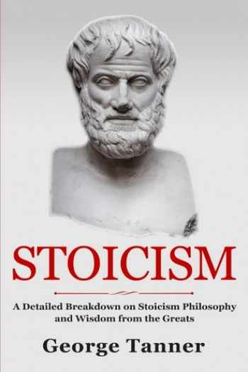 9781979588942-1979588945-Stoicism: A Detailed Breakdown of Stoicism Philosophy and Wisdom from the Greats: A Complete Guide To Stoicism