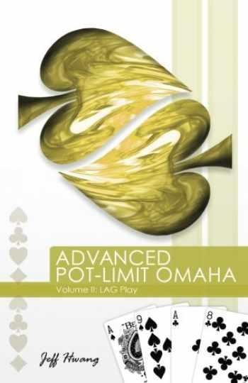 9780984619405-0984619402-Advanced Pot-Limit Omaha: LAG Play: 2
