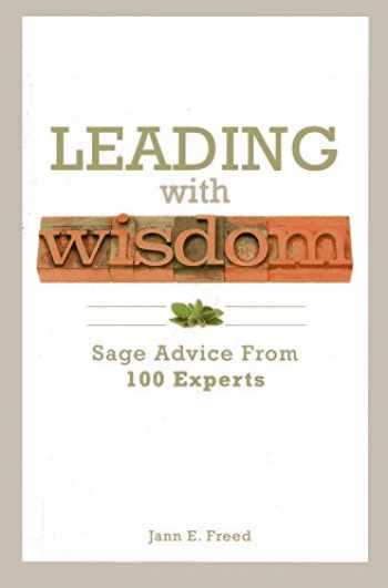 9781562868703-1562868705-Leading With Wisdom: Sage Advice From 100 Experts