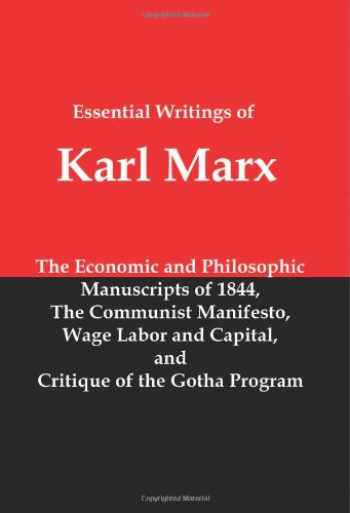 9781934941867-1934941867-Essential Writings of Karl Marx: Economic and Philosophic Manuscripts, Communist Manifesto, Wage Labor and Capital, Critique of the Gotha Program