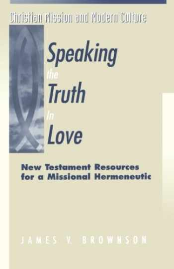 9781563382390-1563382393-Speaking the Truth in Love: New Testament Resources For A Missional Hermeneutic (Christian Mission & Modern Culture)