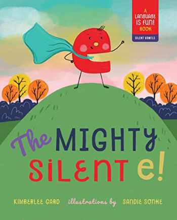 9781641702478-1641702478-The Mighty Silent e! (Language Is Fun: Silent Vowels)