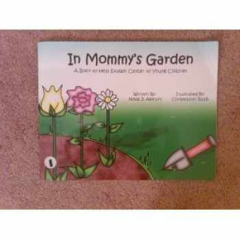 9780975422106-0975422103-In Mommy's Garden - A Book to Help Explain Cancer to Young Children