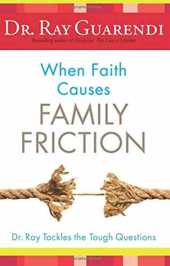 9781616369231-161636923X-When Faith Causes Family Friction: Dr. Ray Tackles the Tough Questions