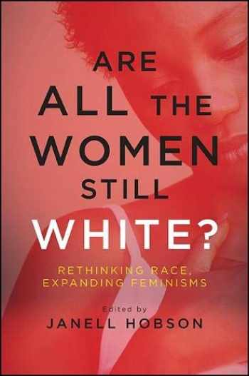 9781438460604-1438460600-Are All the Women Still White?: Rethinking Race, Expanding Feminisms (SUNY series in Feminist Criticism and Theory)