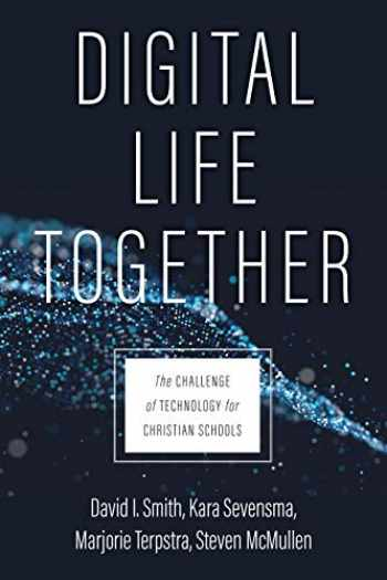 9780802877031-0802877036-Digital Life Together: The Challenge of Technology for Christian Schools