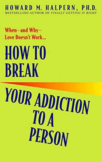 9780553382495-0553382497-How to Break Your Addiction to a Person: When--and Why--Love Doesn't Work