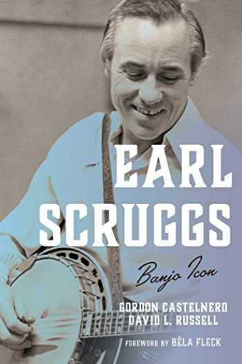 9781538114544-1538114542-Earl Scruggs: Banjo Icon (Roots of American Music: Folk, Americana, Blues, and Country)