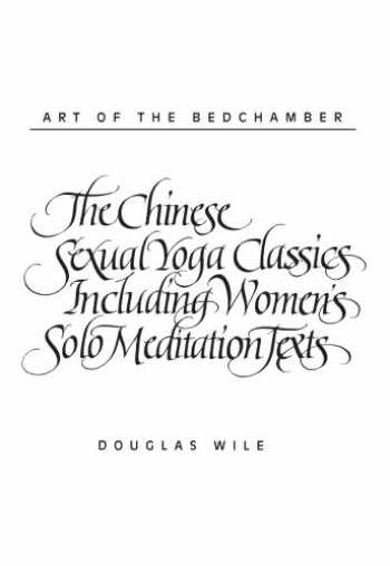 9780791408865-0791408868-Art of the Bedchamber The Chinese Sexual Yoga Classics Including Women's Solo Meditation Texts: The Chinese Sexual Yoga Classics Including Women's Solo Meditation Texts