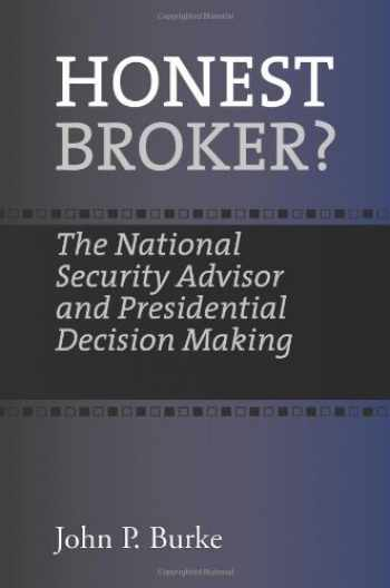 9781603441025-1603441026-Honest Broker?: The National Security Advisor and Presidential Decision Making (Joseph V. Hughes Jr. and Holly O. Hughes Series on the Presidency and Leadership)