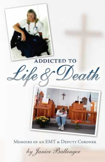 9781601261434-1601261438-Addicted to Life & Death: Memoirs of an EMT and Deputy Coroner