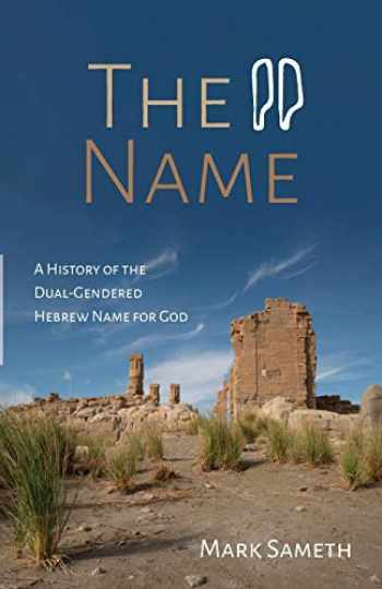 9781532693830-1532693834-The Name: A History of the Dual-Gendered Hebrew Name for God