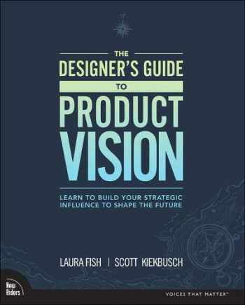 9780136654322-0136654320-The Designer's Guide to Product Vision: Learn to build your strategic influence to shape the future