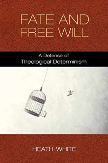 9780268106294-0268106290-Fate and Free Will: A Defense of Theological Determinism