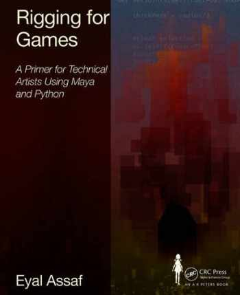 9780415743051-0415743052-Rigging for Games: A Primer for Technical Artists Using Maya and Python