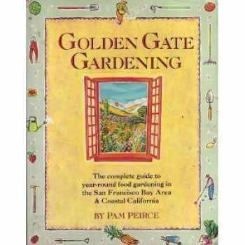 9780932857101-0932857108-Golden Gate Gardening: The Complete Guide to Year-Round Food Gardening in the San Francisco Bay Area & Coastal California